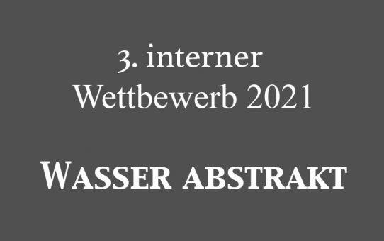 3. interner Wettbewerb 2021: Wasser abstrakt